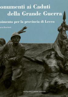 I Monumenti ai Caduti della Grande Guerra Il censimento per la provincia di Lecco